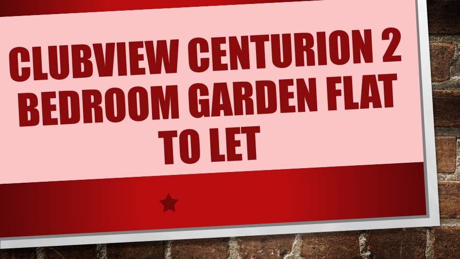 CLUBVIEW CENTURION 2 BEDROOM GARDEN FLAT TO LET