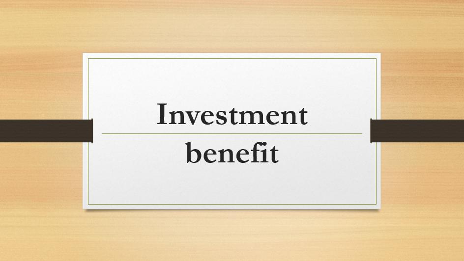 Investment benefit