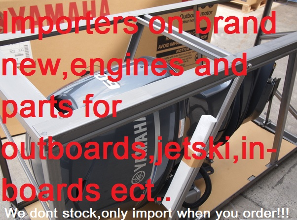 IMPORTERS ON BRAND NEW JETSKI-OUTBOARD ENGINES AND PARTS SEE PRICING BELOW.
