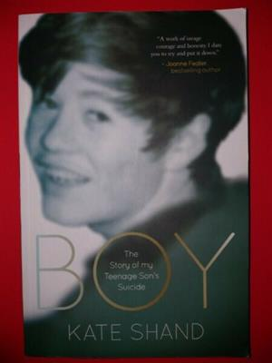Boy - Kate Shand - The Story Of My Son's Suicide.