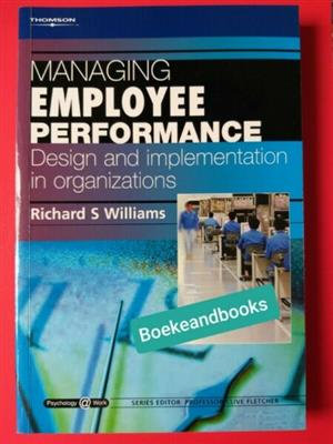 Managing Employee Performance - Design And Implementation In Organizations - Richard S Williams.