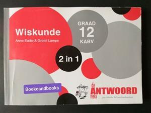 Wiskunde - Graad 12 - KABV - Anne Eadie - Gretel Lampe - 2 in 1 - Die Antwoord Reeks.