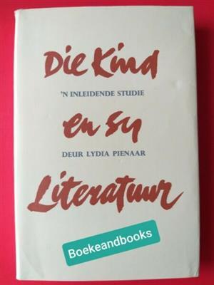Die Kind En Sy Literatuur - Lydia Pienaar.