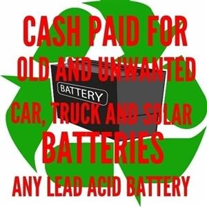 WE PAY CASH FOR OLD UNWANTED CAR TRUCK AND SOLAR BATTERIES ANY UNWANTED LEAD ACID BATTERIES
