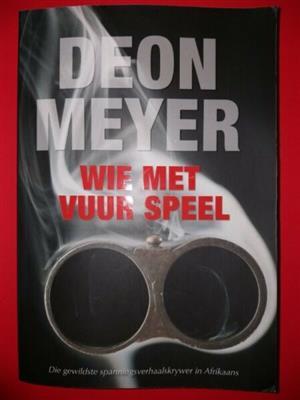 Wie Met Vuur Speel - Deon Meyer.