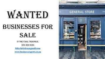 Wanted businesses for sale i n the Vaal Triangle