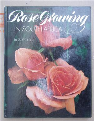 Rose Growing in SA By Zoe Gilbert - hard Cover in excellent condition