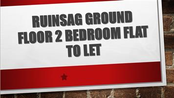 RUINSAG GROUND FLOOR 2 bedroom Flat to Let