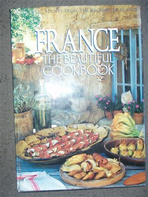 France The Beautiful Cookbook: Authentic Recipes from the Regions of France - Hard cover