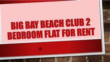 BIG BAY BEACH CLUB 2 Bedroom flat for rent