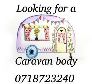 WANTED Caravan body