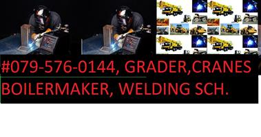 PLANT MACHINERY, GRADER, CRANES, DUMP TRUCKS, @0820651581. BOILERMAKER, WELDING COURSES. TRADE TEST.