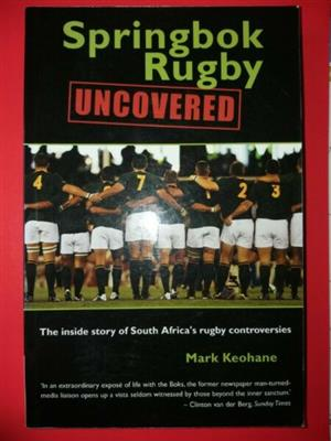 Springbok Rugby Uncovered - Mark Keohane.