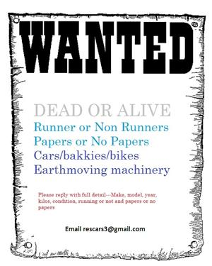 WANTED: Dead or Alive. With or without papers. Runners and non runners. Cars / bikes / trailers etc etc