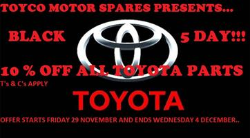 BLACK 5 DAY SPECIAL ON ALL TOYOTA PARTS!!!!!