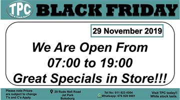 *BLACK FRIDAY*29 NOVEMBER 2019  We Are Open From 07:00 To 19:00 Great Specials in Store!!!