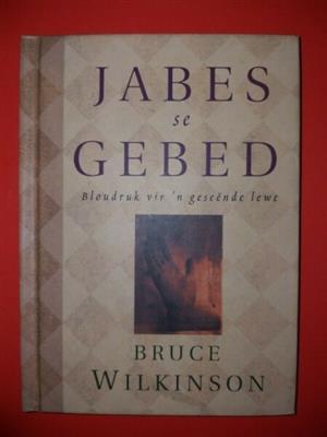 Jabes Se Gebed - Bruce Wilkinson - Bloudruk Vir N Geseende Lewe.